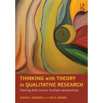 Thinking with Theory in Qualitative Research: Viewing Data Across Multiple Perspectives by Alecia Youngblood Jackson, 9780415781008