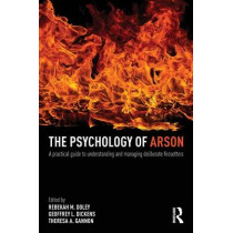 The Psychology of Arson: A Practical Guide to Understanding and Managing Deliberate Firesetters by Rebekah Doley, 9780415810692
