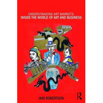 Understanding Art Markets: Inside the world of art and business by Iain Robertson, 9780415811125