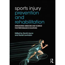 Sports Injury Prevention and Rehabilitation: Integrating Medicine and Science for Performance Solutions by David Joyce, 9780415815062