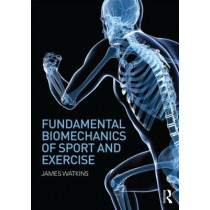 Fundamental Biomechanics of Sport and Exercise by James Watkins, 9780415815086