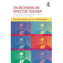 On Becoming an Effective Teacher: Person-centered teaching, psychology, philosophy, and dialogues with Carl R. Rogers and Harold Lyon by Carl R. Rogers, 9780415816984