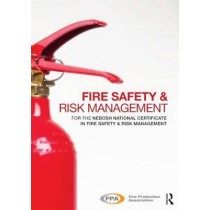 Fire Safety and Risk Management: for the NEBOSH National Certificate in Fire Safety and Risk Management by Fire Protection Association, 9780415817318