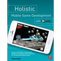 Holistic Mobile Game Development with Unity by Penny de Byl, 9780415839235
