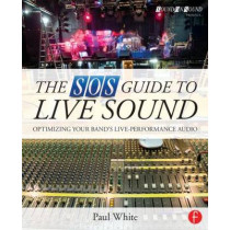 The SOS Guide to Live Sound: Optimising Your Band's Live-Performance Audio by Paul White, 9780415843034