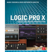 Logic Pro X: Audio and Music Production by Mark Cousins, 9780415857680