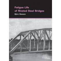 Fatigue Life of Riveted Steel Bridges by Bjorn Akesson, 9780415876766