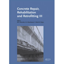 Concrete Repair, Rehabilitation and Retrofitting III: 3rd International Conference on Concrete Repair, Rehabilitation and Retrofitting, ICCRRR-3, 3-5 September 2012, Cape Town, South Africa by Mark G. Alexander, 9780415899529