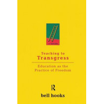 Teaching to Transgress: Education as the Practice of Freedom by Bell Hooks, 9780415908085