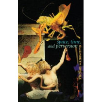 Space, Time and Perversion: Essays on the Politics of Bodies by Elizabeth Grosz, 9780415911375