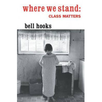 Where We Stand: Class Matters by Bell Hooks, 9780415929134
