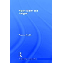 Henry Miller and Religion by Thomas Nesbit, 9780415956031