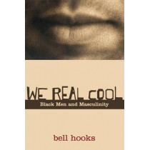 We Real Cool: Black Men and Masculinity by Bell Hooks, 9780415969277