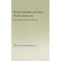 Racial Attitudes and Asian Pacific Americans: Demystifying the Model Minority by Karen Kurotsuchi Inkelas, 9780415979368