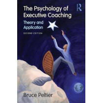 The Psychology of Executive Coaching: Theory and Application by Bruce Peltier, 9780415993418