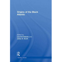 Origins of the Black Atlantic by Laurent Dubois, 9780415994453