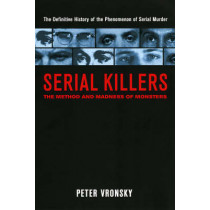 Serial Killers: The Method and Madness of Monsters by Peter Vronsky, 9780425196403