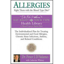 Allergies: Fight Them with the Blood Type Diet: Fight Them with the Blood Type Diet by Dr. Peter J. D'Adamo, 9780425207536