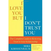 I Love You, But I Don't Trust You: The Complete Guide to Restoring Trust in Your Relationship by Mira Kirshenbaum, 9780425245316