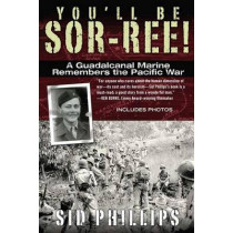 You'll Be Sor-ree!: A Guadalcanal Marine Remembers the Pacific War by Sid Phillips, 9780425246290