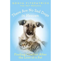 There Are No Sad Dogs in Heaven: Finding Comfort After the Loss of a Pet by Sonya Fitzpatrick, 9780425261132