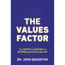 Values Factor: The Secret to Creating an Inspired and Fulfilling Life by John F. Demartini, 9780425264744