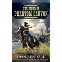 Rider Of Phantom Canyon: A Strongheart Western by Don Bendell, 9780425266564