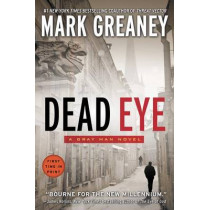 Dead Eye by Mark Greaney, 9780425269053