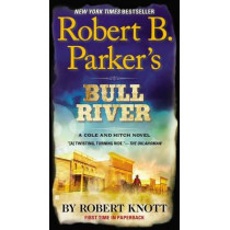 Robert B. Parker's Bull River by Robert Knott, 9780425272305