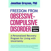 Freedom from Obsessive Compulsive Disorder: A Personalized Recovery Program for Living with Uncertainty, Updated Edition by Jonathan Grayson, 9780425273890
