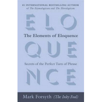 The Elements of Eloquence: Secrets of the Perfect Turn of Phrase by Mark Forsyth, 9780425276181