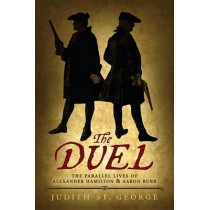The Duel: The Parallel Lives of Alexander Hamilton and Aaron Burr by Judith St George, 9780425288214