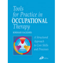 Tools for Practice in Occupational Therapy: A Structured Approach to Core Skills and Processes by Rosemary Hagedorn, 9780443061592