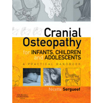 Cranial Osteopathy for Infants, Children and Adolescents: A Practical Handbook by Nicette Sergueef, 9780443103520