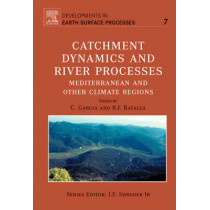 Catchment Dynamics and River Processes: Volume 7 by C. Garcia, 9780444520845