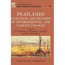 Peatlands: Evolution and Records of Environmental and Climate Changes: Volume 9 by I. P. Martini, 9780444528834