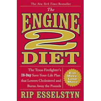 The Engine 2 Diet: The Texas Firefighter's 28-Day Save-Your-Life Plan That Lowers Cholesterol and Burns Away the Pounds by Rip Esselstyn, 9780446506694