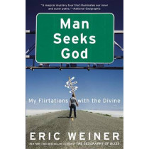 Man Seeks God: My Flirtations with the Divine by Eric Weiner, 9780446539487