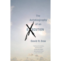 The Autobiography of an Execution by David R Dow, 9780446562072