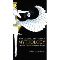 Mythology: Timeless Tales of Gods and Heroes, 75th Anniversary Illustrated Edition by Edith Hamilton, 9780446574754