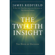 The Twelfth Insight: The Hour of Decision by James Redfield, 9780446575942