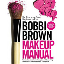 Bobbi Brown Makeup Manual: For Everyone from Beginner to Pro by Bobbi Brown, 9780446581356