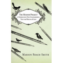 The Memoir Project: A Thoroughly Non-Standardized Text for Writing & Life by Marion Roach Smith, 9780446584845