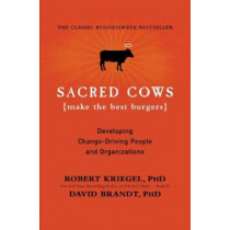 Sacred Cows Make the Best Burgers: Developing Change-Ready People and Organizations by Robert Kriegel, 9780446672603