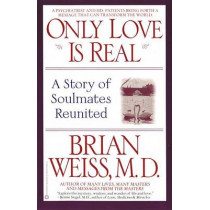 Only Love is Real: A Story of Soulmates Reunited by Dr. Brian L. Weiss, 9780446672658
