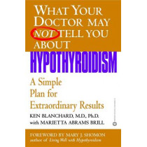 What Your Dr...Hypothyroidism: A Simple Plan for Extraordinary Results by Kenneth R. Blanchard, 9780446690614