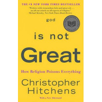 God Is Not Great: How Religion Poisons Everything by Christopher Hitchens, 9780446697965