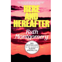 Here and Hereafter: Have You Lived Before? Will You Live Again? Fascinating New Revelations about the Experience of Reincarnation by Ruth Montgomery, 9780449007471