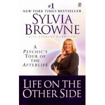 Life on the Other Side: A Psychic's Tour of the Afterlife by Sylvia Browne, 9780451201515