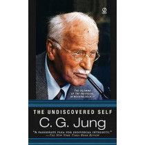 The Undiscovered Self: The Dilemma of the Individual in Modern Society by C G Jung, 9780451217325